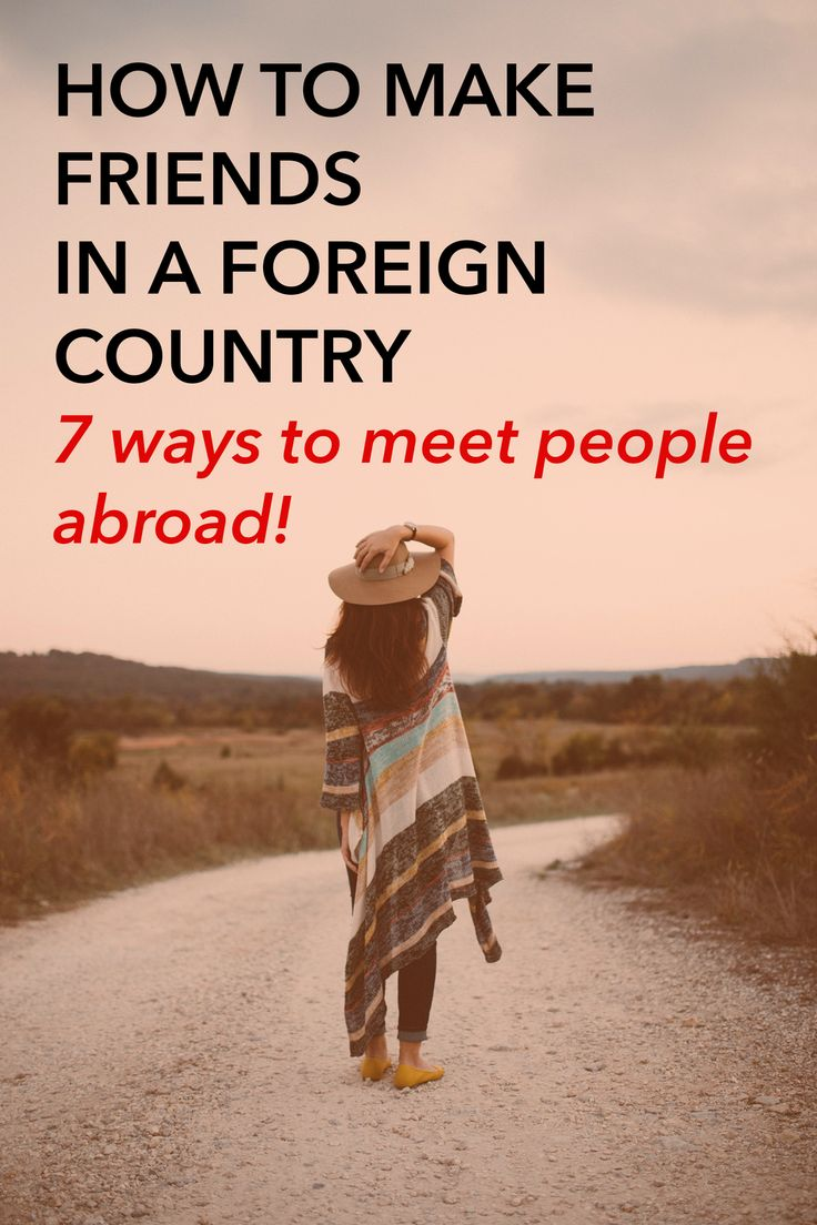 How To Make Friends In a Foreign Country: 7 Ways To Meet People Abroad