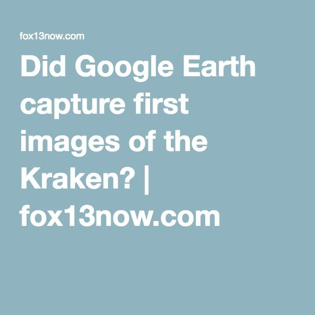 Did Google Earth capture first images of the Kraken? | fox13now.com