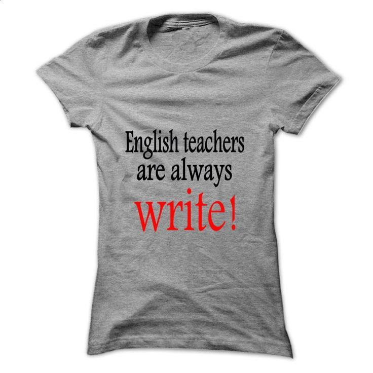 English Teachers are Always Write T Shirts, Hoodies, Sweatshirts - #shirts #cool hoodies for men. BUY NOW => https://www.sunfrog.com/Automotive/English-Teachers-are-Always-Write-sfbwjnvwzr-SportsGrey-57702357-Ladies.html?60505