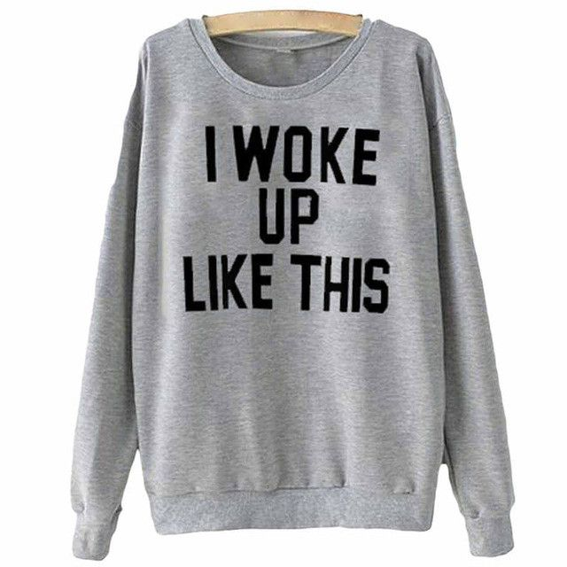 Letters Print I WOKE UP LIKE THIS Hoodie Style Fashion Top lover Sweatshirt High Quality Blouse Free Shipping