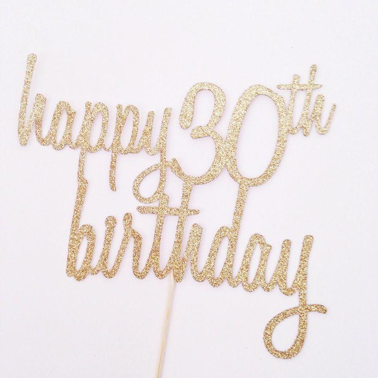Happy 30th Birthday Cake Topper - Glitter Cake Topper in Gold - Birthday Cake Topper - Thirty by PopOfHappy on Etsy https://www.etsy.com/listing/254807499/happy-30th-birthday-cake-topper-glitter