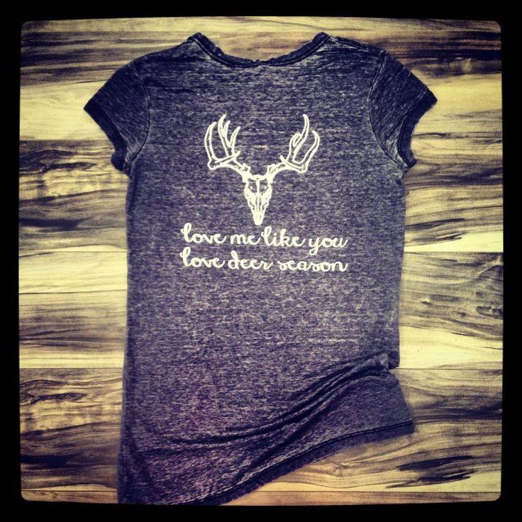 """Love Me Like You Love Deer Season"" :)"