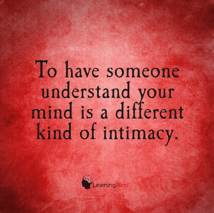 To have someone understand your mind is a different kind of intimacy.