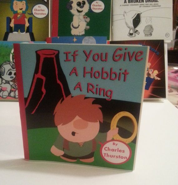 Idk if this book is real but if it is, I want it!!!  If you give a Hobbit a Ring by Charles Thurston (via Epbot)