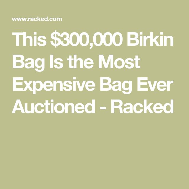 This $300,000 Birkin Bag Is the Most Expensive Bag Ever Auctioned - Racked