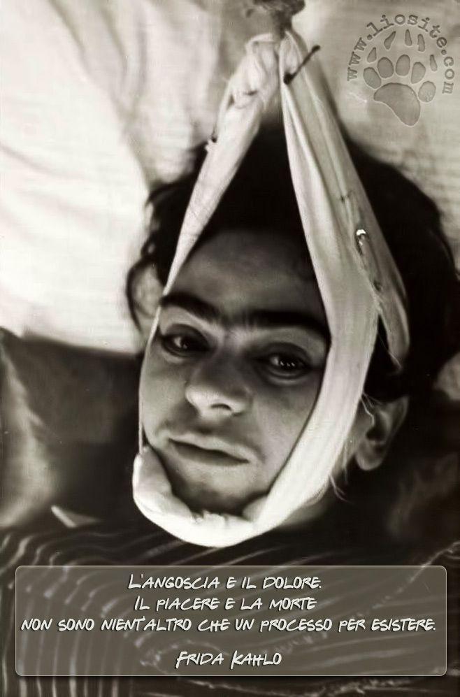 """""""L'angoscia e il dolore. Il piacere e la morte non sono nient'altro che un processo per esistere."""" Frida Kahlo #fridakahlo, #angoscia, #dolore, #piacere, #morte, #vita, #esistere, #italiano,"""