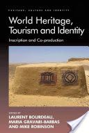 World Heritage, Tourism and Identity: Inscription and Co-production - Laurent Bourdeau, Maria Gravari-Barbas - Google Bøker