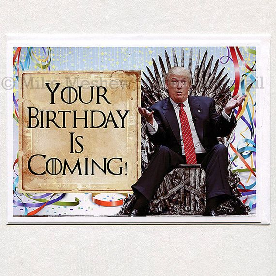 Game of Thrones Donald Trump Birthday Card by GraphicDetail