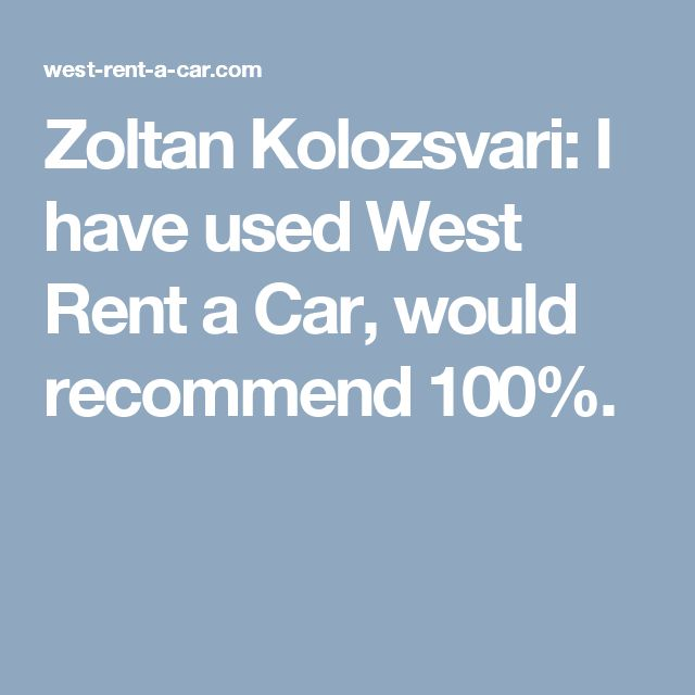 Zoltan Kolozsvari: I have used West Rent a Car, would recommend 100%.