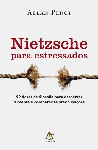 Nietzsche Para Estressados - 99 Doses de Filosofia Para Despertar a Mente e Combater As Preocupações