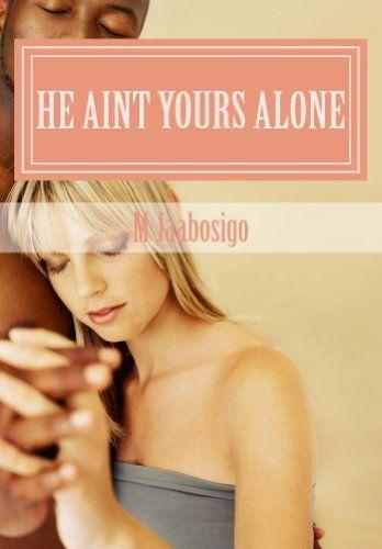 He Aint Yours Alone by M Jaabosigo, http://www.amazon.com/dp/B00K94UNMW/ref=cm_sw_r_pi_dp_6nh6tb19PEZE8