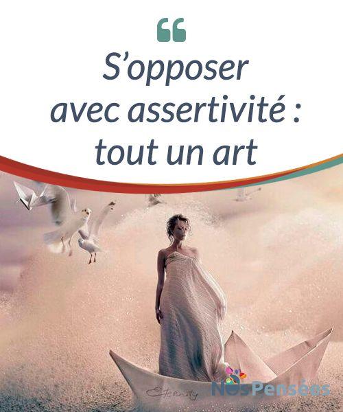 S'opposer avec assertivité : tout un art   Qui n'a jamais eu dans la vie des raisons qui le #poussaient à refuser et à s'opposer ? Voici quelques idées qui vous #permettront de vous opposer avec #assertivité.  #Emotions