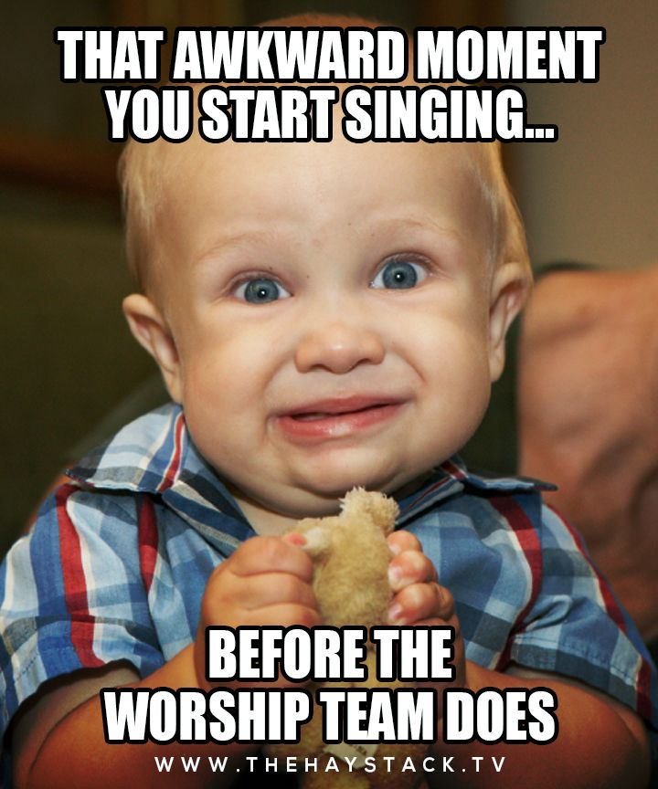 That Awkward moment you start singing.... Before the Worship team does.... I know I've done it many times, and I'm on the worship team........