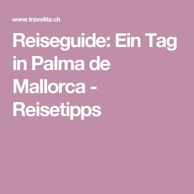 Reiseguide: Ein Tag in Palma de Mallorca - Reisetipps