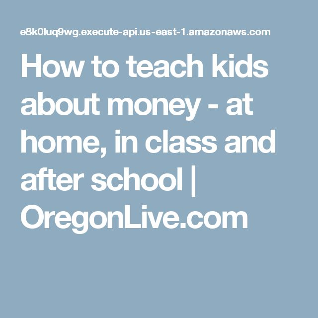 How to teach kids about money - at home, in class and after school | OregonLive.com