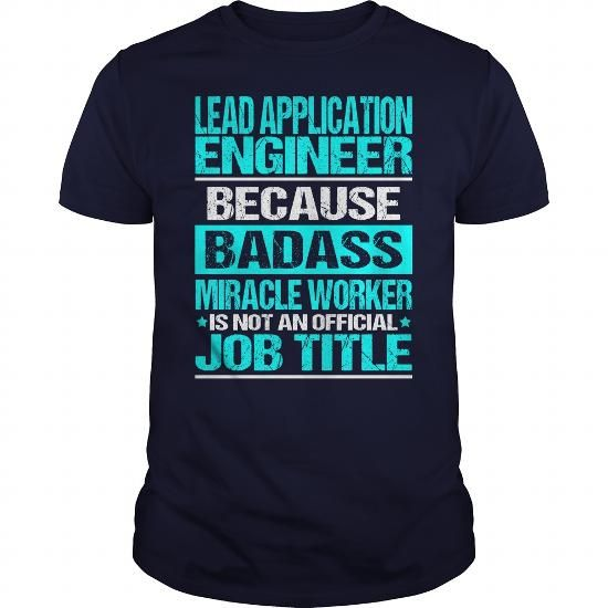 LEAD APPLICATION ENGINEER BECAUSE BADASS MIRACLE WORKER ISN