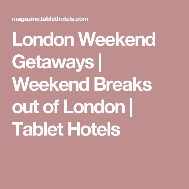 London Weekend Getaways   Weekend Breaks out of London   Tablet Hotels