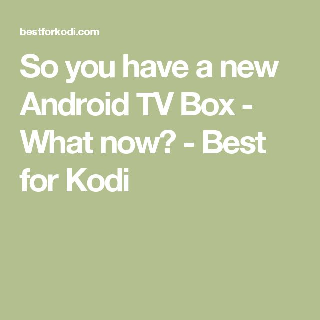 So you have a new Android TV Box - What now? - Best for Kodi