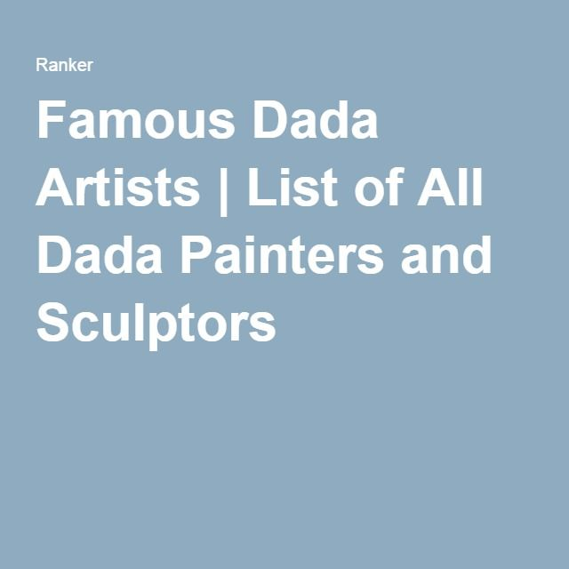 Famous Dada Artists | List of All Dada Painters and Sculptors