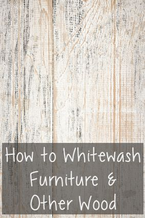 How to Whitewash Furniture & Other Wood. Worth pinning!
