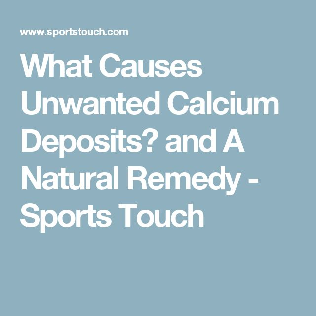 What Causes Unwanted Calcium Deposits? and A Natural Remedy - Sports Touch