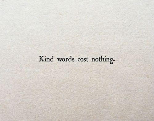 Kind words cost nothing. This quote is so true. Kind words can make the world of difference for someone too. #qotd