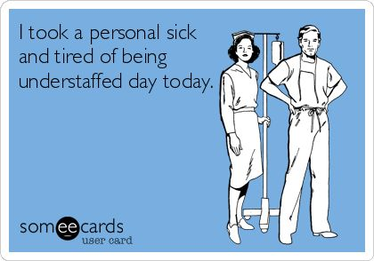 I took a personal sick and tired of being understaffed day today. #ecards