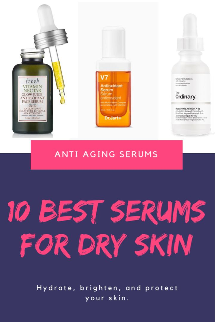 The 10 Best Serums For Dry Skin Anti Aging Skincare With Vitamin C Boost Serum For Dry Skin Help Dry Skin Dry Skin On Face