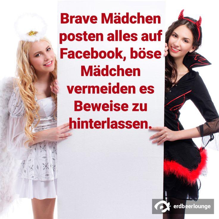 Brave Mädchen posten alles auf Facebook, böse Mädchen vermeiden es, Beweise zu hinterlassen.