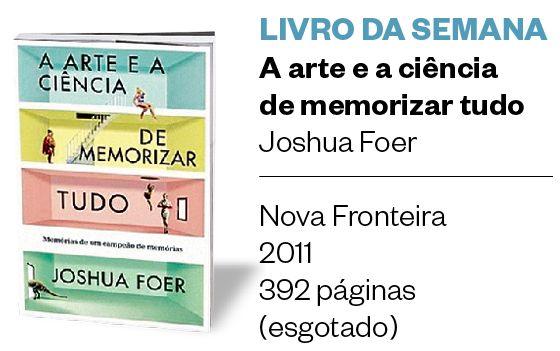 Livro do jornalista americano Joshua Foer narra sua experiência para se tornar campeão de memorização e discute o papel dessa habilidade no mundo das buscas online