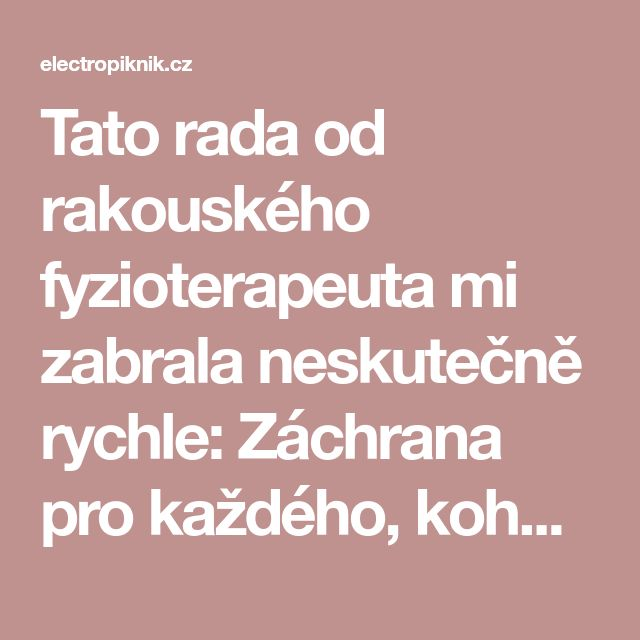"""Tato rada od rakouského fyzioterapeuta mi zabrala neskutečně rychle: Záchrana pro každého, koho bolí mezi lopatkami a bolest mu """"střílí"""" do celého těla! - electropiknik.cz"""