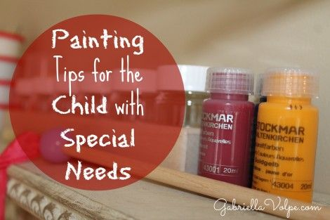 painting tips for the child with special needs - gabriellavolpe.com