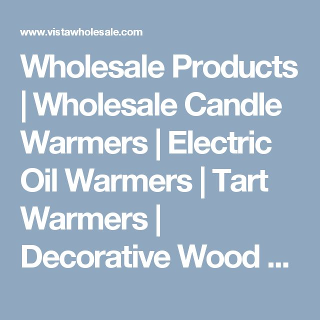 Wholesale Products | Wholesale Candle Warmers | Electric Oil Warmers | Tart Warmers | Decorative Wood Signs |