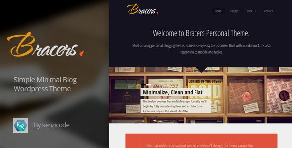 Bracers Personal - Minimal Blog Wordpress Theme   http://themeforest.net/item/bracers-personal-minimal-blog-wordpress-theme/5397899?ref=damiamio      Minimal Blog Wordpress Theme 	 Bracers Personal is wordpress theme designed for blogger, traveler blogger, hobbies blogger and many more. Built with foundation 4, it's also responsive to mobile and tablet. Bracers personal is easy to customized, we add theme options to manage the website look.     Resize on the fly    Theme Features     Latest…