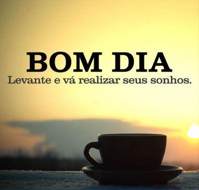 <p></p><p>Bom dia! Levante e vá realizar seus sonhos.</p>