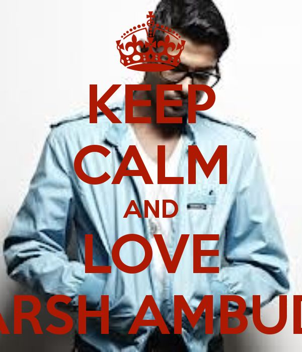 "KEEP CALM AND LOVE UTKARSH AMBUDKAR. He is amazing. ""That's adorable"""