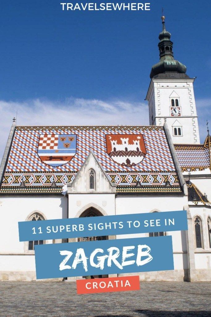 11 Superb Sights To See In Zagreb Croatia Travelsewhere Eastern Europe Travel Balkans Travel Europe Travel Guide