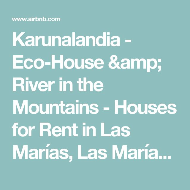 Karunalandia - Eco-House & River in the Mountains - Houses for Rent in Las Marías, Las Marías, Puerto Rico