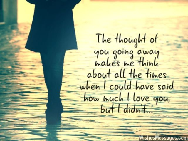 The thought of you going away makes me think about all the times when ...