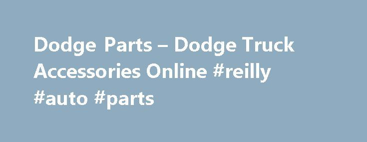 Dodge Parts – Dodge Truck Accessories Online #reilly #auto #parts http://autos.remmont.com/dodge-parts-dodge-truck-accessories-online-reilly-auto-parts/  #year one auto parts # Dodge Parts and Accessories The Dodge Brothers and Their First Ventures in the Auto Industry The founders of Dodge.Brothers John and Horace Dodge.were once machinists... Read more >The post Dodge Parts – Dodge Truck Accessories Online #reilly #auto #parts appeared first on Auto.