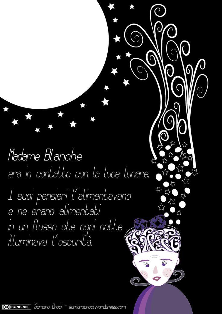 Chissà quali sono i pensieri di Madame Blanche e chissà quali sono quelli della luna? Forse durante le notti molto limpide, quando la luce invade le valli ed i boschi, con molta attenzione potrete carpire qualche parola… http://samaracroci.wordpress.com/2015/01/06/il-segreto-della-luce-lunare/
