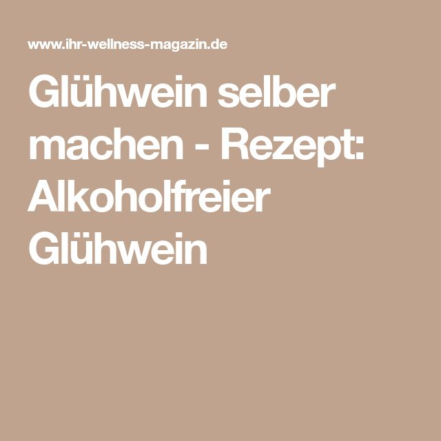 Glühwein selber machen - Rezept: Alkoholfreier Glühwein