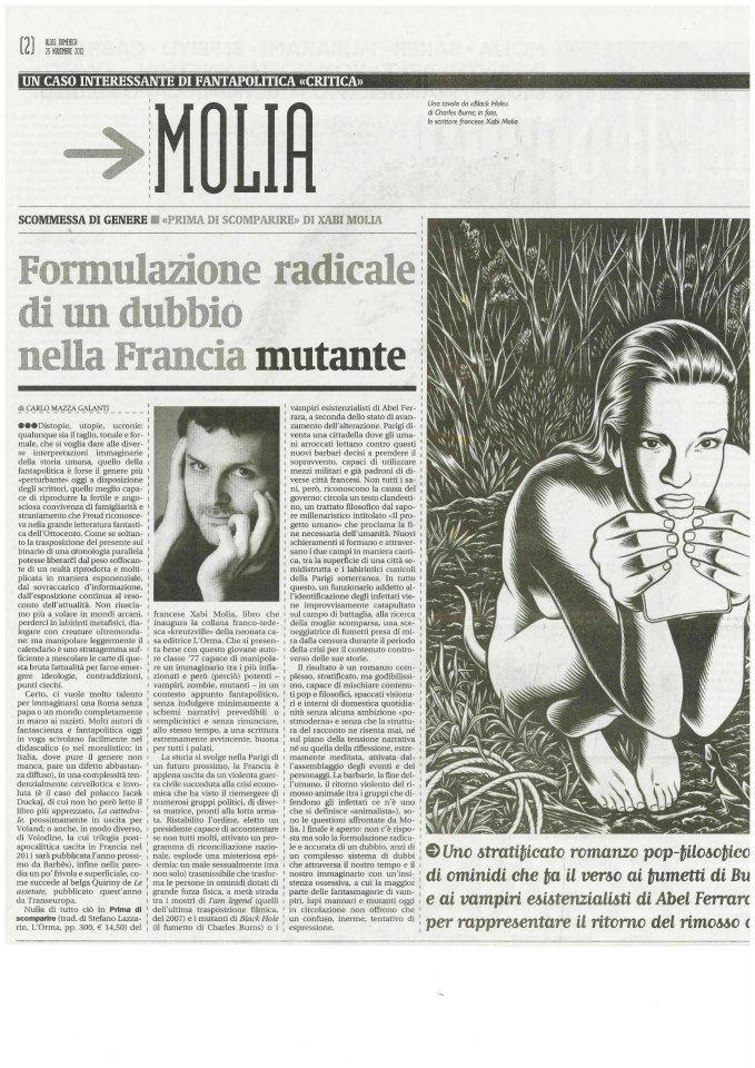 """25 novembre 2012: su «Alias», la profonda riflessione di Carlo Mazza Galanti: Xabi Molia è «capace di manipolare un immaginario tra i più inflazionati e però (perciò) potenti - vampiri, zombie, mutanti - in un contesto fantapolitico, senza indulgere a schemi narrativi prevedibili. Il risultato è un romanzo complesso, stratificato, ma godibilissimo, capace di mischiare contenuti pop e filosofici, spaccati visionari e interni di domestica quotidianità senza alcuna ambizione """"postmoderna""""»."""