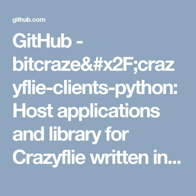 GitHub - bitcraze/crazyflie-clients-python: Host applications and library for Crazyflie written in Python.