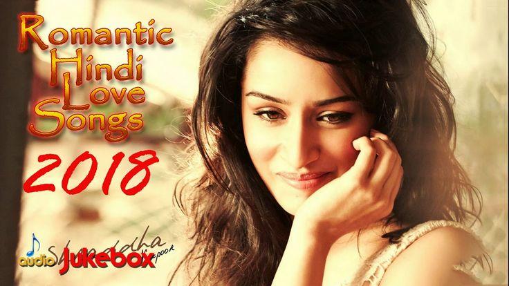 ROMANTIC HINDI LOVE SONGS 2018 - Latest Bollywood Songs 2018 - Romantic ...