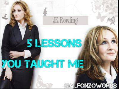 Alfonzo Words: J.K Rowling - 5 Lessons You Taught Me