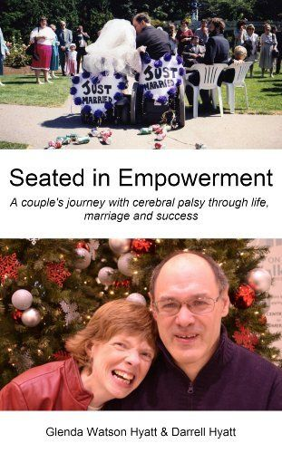 Seated in Empowerment: A couple's journey with cerebral palsy through life, marriage and success by Glenda Watson Hyatt, http://www.amazon.com/dp/B00G79LCT6/ref=cm_sw_r_pi_dp_RhuHsb11C05JR