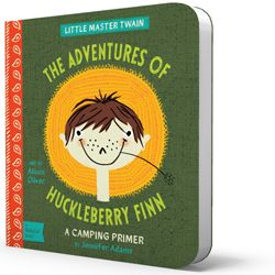 """Take a trip downriver in Huckleberry Finn: A BabyLit Camping Primer. Alison Oliver's crisp illustrations help little ones learn camping vocabulary such as """"raft,"""" """"river,"""" and """"fishing line"""" while Jennifer Adams's carefully curated quotations from the original text will have parents reading with the soft, twangy accent of Mark Twain."""