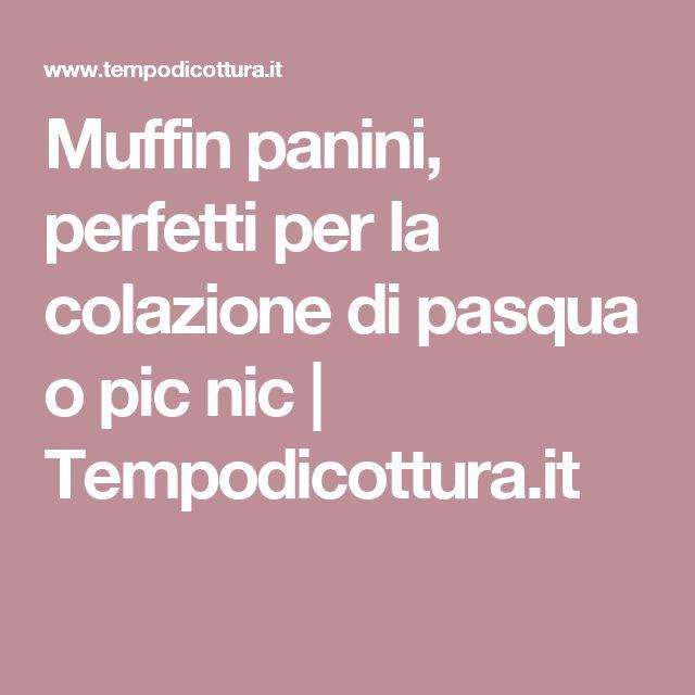 Muffin panini, perfetti per la colazione di pasqua o pic nic   Tempodicottura.it