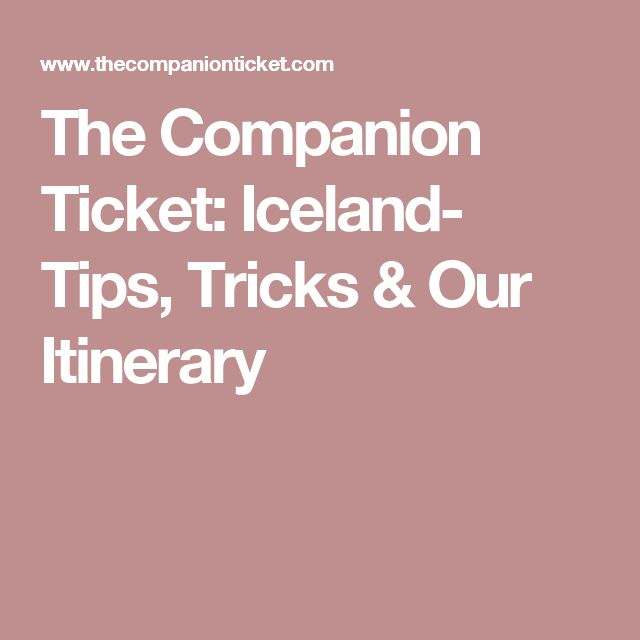 The Companion Ticket: Iceland- Tips, Tricks & Our Itinerary